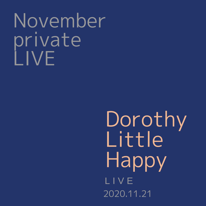 Dorothy Little Happy 2020 〜NovemberプライベートLIVE 〜